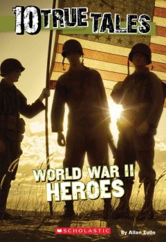 World War II heroes /  by Allan Zullo. - by Allan Zullo.
