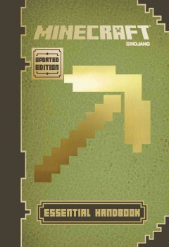 Minecraft essential handbook /  written by Stephanie Milton, with help from Paul Soares Jr. and Jordan Maron ; illustrations by Joe Bolder, James Burlinson, Steffan Glynn, Paul Soares Jr., and Jordan Moran. - written by Stephanie Milton, with help from Paul Soares Jr. and Jordan Maron ; illustrations by Joe Bolder, James Burlinson, Steffan Glynn, Paul Soares Jr., and Jordan Moran.