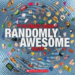 The ultimate book of randomly awesome facts /  by Penelope Arlon, Tory Gordon-Harris, and Karen Hood. - by Penelope Arlon, Tory Gordon-Harris, and Karen Hood.