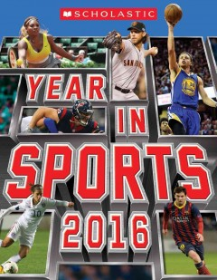 Scholastic year in sports 2016 /  written by James Buckley, Jr.  with Jim Gigliotti. - written by James Buckley, Jr.  with Jim Gigliotti.