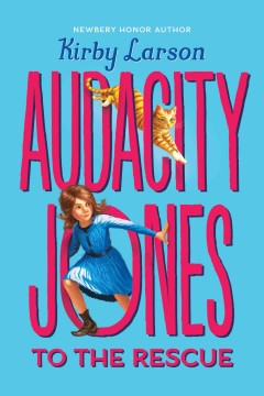 Audacity Jones  to the rescue /  Kirby Larson. - Kirby Larson.