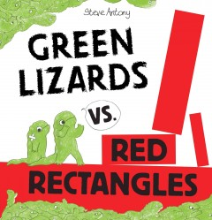 Green lizards vs. red rectangles /  Steve Antony. - Steve Antony.