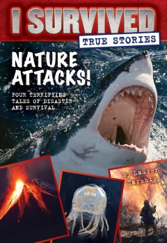 I survived true stories : nature attacks! / Lauren Tarshis. - Lauren Tarshis.