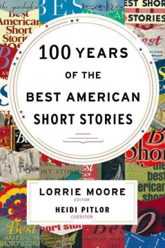 100 years of the best American short stories /  edited by Lorrie Moore and Heidi Pitlor. - edited by Lorrie Moore and Heidi Pitlor.
