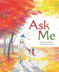 Ask me /  by Bernard Waber ; illustrated by Suzy Lee. - by Bernard Waber ; illustrated by Suzy Lee.
