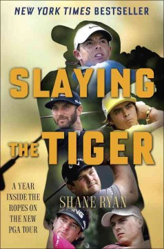 Slaying the Tiger : a year inside the ropes on the new PGA tour / Shane Ryan. - Shane Ryan.
