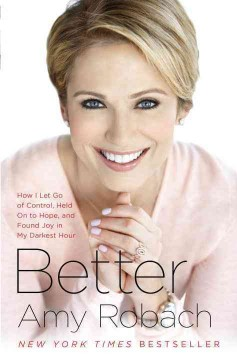 Better : how I let go of control, held on to hope, and found joy in my darkest hour / Amy Robach.