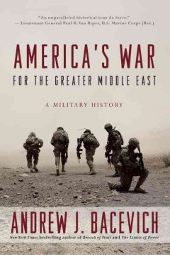America's war for the greater Middle East : a military history / Andrew J. Bacevich.