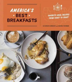 America's best breakfasts : favorite local recipes from coast to coast / Lee Brian Schrager and Adeena Sussman ; photographs by Evan Sung.