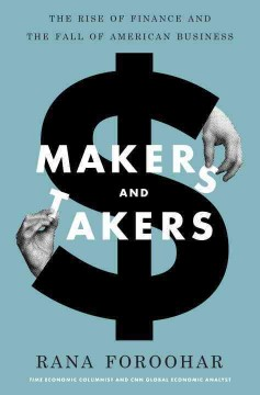 Makers and takers : the rise of finance and the fall of American business / Rana Foroohar. - Rana Foroohar.
