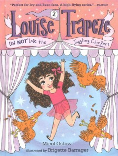 Louise Trapeze did NOT lose the juggling chickens /  by Micol Ostow ; illustrated by Brigett Barrager. - by Micol Ostow ; illustrated by Brigett Barrager.