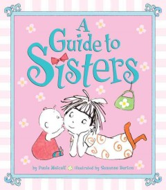 A guide to sisters /  by Paula Metcalf ; illustrated by Suzanne Barton. - by Paula Metcalf ; illustrated by Suzanne Barton.
