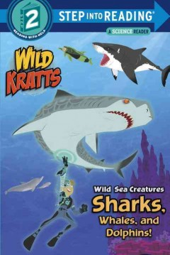 Wild sea creatures : sharks, whales, and dolphins! - by Martin Kratt and Chris Kratt.