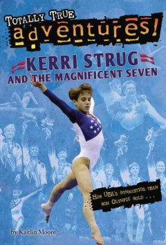Kerri Strug and and the magnificent seven /  by Kaitlin Moore ; illustrataed by Michele Amatrula - by Kaitlin Moore ; illustrataed by Michele Amatrula