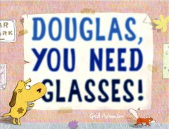 Douglas, you need glasses! /  Ged Adamson. - Ged Adamson.