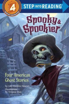 Spooky & spookier : four American ghost stories / by Lori Haskins Houran ; illustrations by Viviana Diaz. - by Lori Haskins Houran ; illustrations by Viviana Diaz.