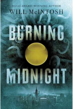 Burning midnight /  by Will McIntosh. - by Will McIntosh.