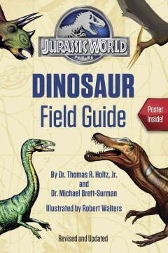 Jurassic World dinosaur field guide /  by Dr. Thomas R. Holtz, Jr. and Dr. Michael Brett-Surman ; illustrated by Robert Walters.
