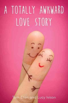 A totally awkward love story /  Tom Ellen and Lucy Ivison. - Tom Ellen and Lucy Ivison.