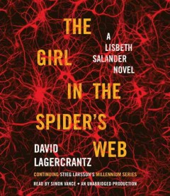 The girl in the spider's web : a Lisbeth Salander novel : continuing Stieg Larsson's Millennium series / David Lagercrantz. - David Lagercrantz.