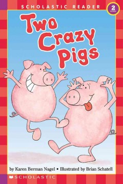Two crazy pigs - by Karen Berman Nagel ; illustrated by Brian Schatell.
