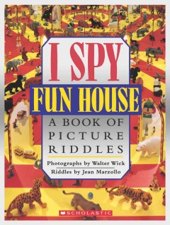 I spy fun house : a book of picture riddles / photographs by Walter Wick ; riddles by Jean Marzollo. - photographs by Walter Wick ; riddles by Jean Marzollo.