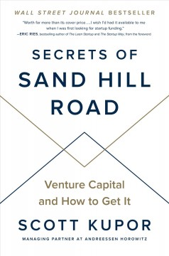 Secrets of Sand Hill Road : venture capital and how to get it / Scott Kupor. - Scott Kupor.