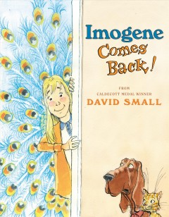 Imogene comes back! /  from Caldecott Medal winner David Small. - from Caldecott Medal winner David Small.