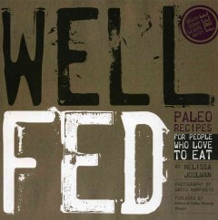 Well fed : Paleo recipes for people who love to eat / by Melissa Joulwan ; foreword by Melissa and Dallas Hartwig ; photos by David Humphreys ; design by Kathleen Shannon. - by Melissa Joulwan ; foreword by Melissa and Dallas Hartwig ; photos by David Humphreys ; design by Kathleen Shannon.