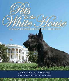 Pets at the White House /  Jennifer Boswell Pickens ; [foreword by Barbara Bush].