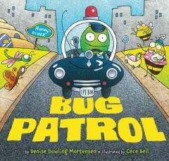Bug patrol /  by Denise Dowling Mortensen ; illustrated by Cece Bell. - by Denise Dowling Mortensen ; illustrated by Cece Bell.