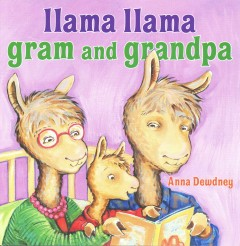 Llama Llama gram and grandpa /  Anna Dewdney. - Anna Dewdney.