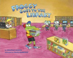 Froggy goes to the library /  by Jonathan London ; illustrated by Frank Remkiewicz.