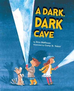 A dark, dark cave /  written by Eric Hoffman ; illustrated by Corey R. Tabor. - written by Eric Hoffman ; illustrated by Corey R. Tabor.