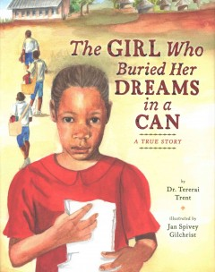 The girl who buried her dreams in a can /  by Dr. Tererai Trent ; illustrated by Jan Spivey Gilchrist. - by Dr. Tererai Trent ; illustrated by Jan Spivey Gilchrist.
