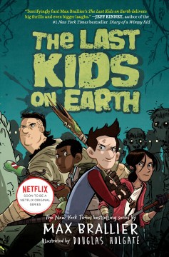 The last kids on Earth /  Max Brallier & Douglas Holgate. - Max Brallier & Douglas Holgate.