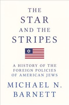 The star and the stripes : a history of the foreign policies of American Jews / Michael Barnett.