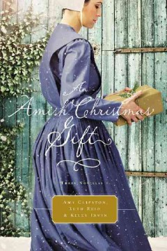 An Amish Christmas gift : three Amish novellas / Amy Clipston, Ruth Reid, and Kelly Irvin. - Amy Clipston, Ruth Reid, and Kelly Irvin.