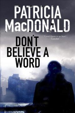 Don't believe a word /  Patricia MacDonald. - Patricia MacDonald.