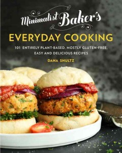Minimalist Baker's everyday cooking : 101 entirely plant-based, mostly gluten-free, easy and delicious recipes / Dana Shultz, author of Minimalist Baker. - Dana Shultz, author of Minimalist Baker.