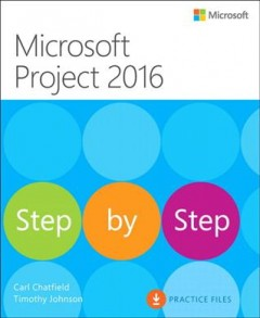 Microsoft Project 2016 step by step /  Carl Chatfield, Timothy Johnson. - Carl Chatfield, Timothy Johnson.