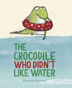 The crocodile who didn't like water - Gemma Merino.