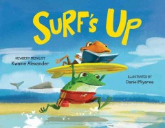 Surf's up /  Newbery Medalist, Kwame Alexander ; illustrated by Daniel Miyares. - Newbery Medalist, Kwame Alexander ; illustrated by Daniel Miyares.