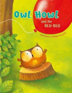 Owl howl and the blu-blu /  Paul Friester, Philippe Goossens ; English translation by Erica Stenfalt. - Paul Friester, Philippe Goossens ; English translation by Erica Stenfalt.
