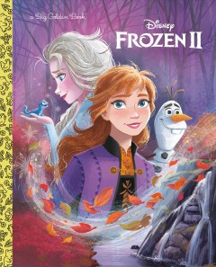 Frozen II /  adapted by Bill Scollon ; illustrated by Disney Storybook Art Team. - adapted by Bill Scollon ; illustrated by Disney Storybook Art Team.