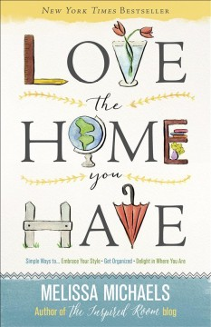 Love the home you have /  Melissa Michaels.