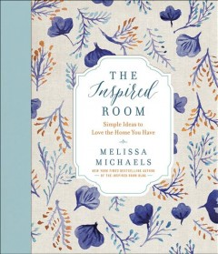 The inspired room /  Melissa Michaels.