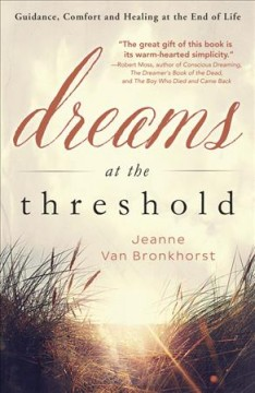 Dreams at the threshold : guidance, comfort, and healing at the end of life / by Jeanne Van Bronkhorst. - by Jeanne Van Bronkhorst.