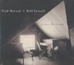 Songs we know - Fred Hersch, Bill Frisell.