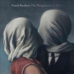 The phosphorescent blues /  Punch Brothers. - Punch Brothers.